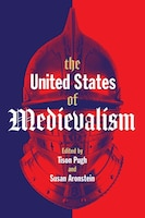 The United States Of Medievalism