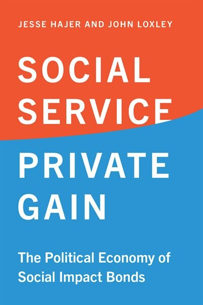 Social Service, Private Gain: The Political Economy Of Social Impact Bonds de Jesse Hajer