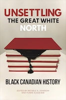 Unsettling The Great White North: Black Canadian History