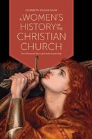 A Women's History of the Christian Church: Two Thousand Years of Female Leadership