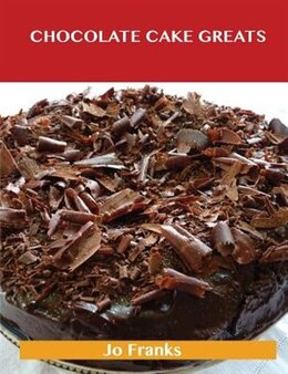 Book Chocolate Cake Greats: Delicious Chocolate Cake Recipes, The Top 74 Chocolate Cake Recipes by Jo Franks