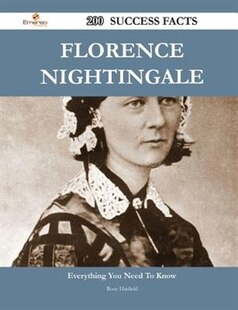 Florence Nightingale 200 Success Facts - Everything you need to know about Florence Nightingale