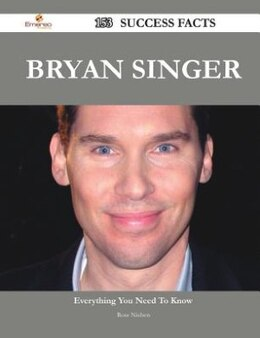 Book Bryan Singer 153 Success Facts - Everything you need to know about Bryan Singer by Rose Nielsen