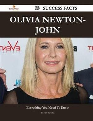 Olivia Newton-John 88 Success Facts - Everything You Need to Know about Olivia Newton-John de Robert Schultz