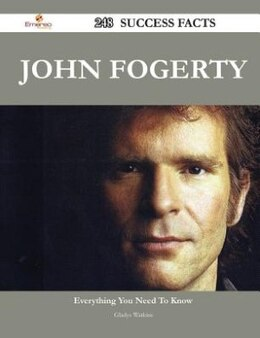 Book John Fogerty 248 Success Facts - Everything you need to know about John Fogerty by Gladys Watkins