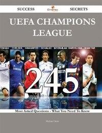 Uefa Champions League 245 Success Secrets - 245 Most Asked Questions on Uefa Champions League…