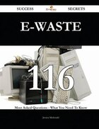 E-Waste 116 Success Secrets - 116 Most Asked Questions On E-Waste - What You Need To Know