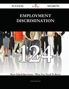 Employment discrimination 124 Success Secrets - 124 Most Asked Questions On Employment…