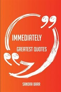 Immediately Greatest Quotes - Quick, Short, Medium Or Long Quotes. Find The Perfect Immediately…