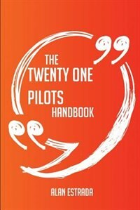 The Twenty One Pilots Handbook - Everything You Need To Know About Twenty One Pilots