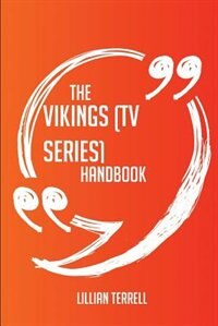 The Vikings (TV series) Handbook - Everything You Need To Know About Vikings (TV series)