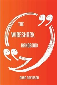 The Wireshark Handbook - Everything You Need To Know About Wireshark