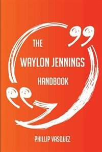 The Waylon Jennings Handbook - Everything You Need To Know About Waylon Jennings by Phillip Vasquez