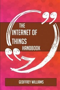 The Internet of Things Handbook - Everything You Need To Know About Internet of Things