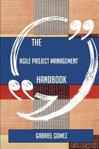 The Agile Project Management Handbook - Everything You Need To Know About Agile Project Management