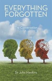 Everything Forgotten: The Conversation by Sir John Hawkins