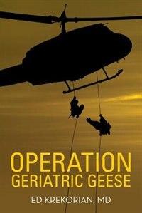 Operation Geriatric Geese by MD Ed Krekorian