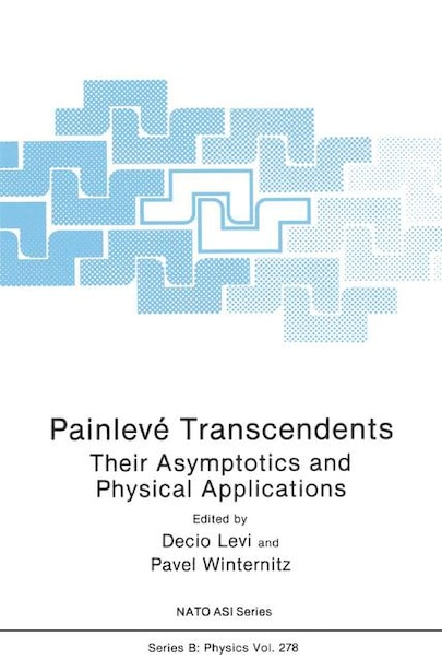 Painleve Transcendents: Their Asymptotics and Physical Applications by Decio Levi