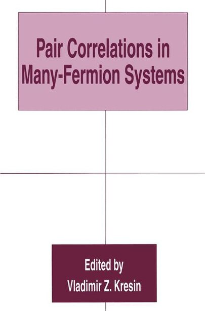 Pair Correlations in Many-Fermion Systems by Vladimir Z. Kresin