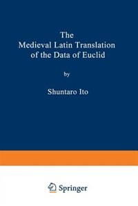 The Medieval Latin Translation of the Data of Euclid by Shuntaro Ito