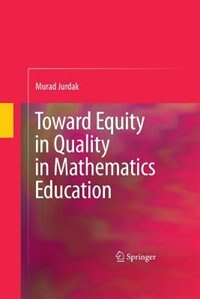 Toward Equity in Quality in Mathematics Education by Murad Jurdak
