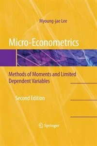 Micro-Econometrics: Methods of Moments and Limited Dependent Variables