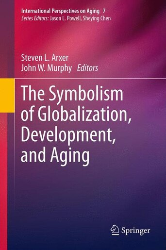 The Symbolism of Globalization, Development, and Aging by Steven L. Arxer