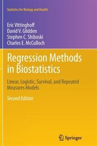 Regression Methods in Biostatistics: Linear, Logistic, Survival, and Repeated Measures Models by Eric Vittinghoff