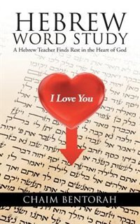 Hebrew Word Study: A Hebrew Teacher Finds Rest In The Heart Of God by Chaim Bentorah