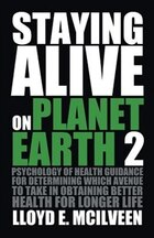 Staying Alive on Planet Earth 2: Psychology of Health Guidance for Determining Which Avenue to Take…