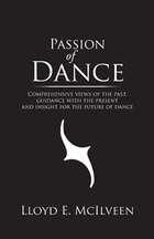 Passion of Dance: Comprehensive views of the past, guidance with the present and insight for the…