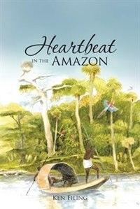 Heartbeat in the Amazon by Ken Filing