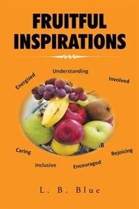Fruitful Inspirations by L. B. Blue