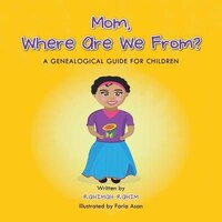 Mom, Where Are We From?: A Genealogical Guide for Children