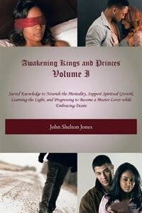 Awakening Kings and Princes Volume I: Sacred Knowledge to Nourish the Mentality, Support Spiritual…
