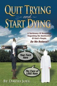 Quit Trying and Start Dying!: A Testimony of Revelation Regarding the Destination of God's People…