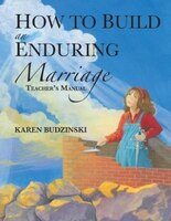 How to Build an Enduring Marriage Teacher's Manual