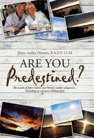 Are You Predestined?: The words of John Calvin and Martin Luther compared...Including an extensive…