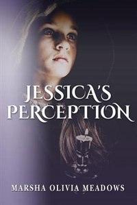 Jessica's Perception by Marsha Olivia Meadows