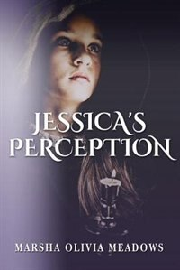 Jessica's Perception by Marsha Olivia Meadows