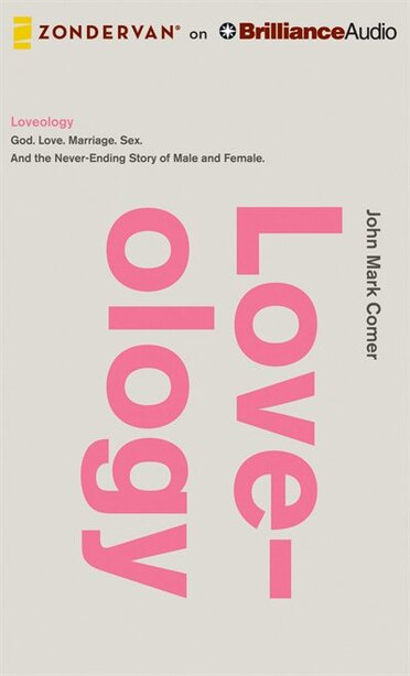 Loveology: God. Love. Marriage. Sex. And the never-ending story of male and female. by John Mark Comer