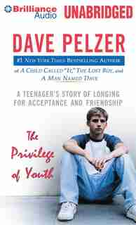 The Privilege of Youth: A Teenager's Story of Longing for Acceptance and Friendship by Dave Pelzer
