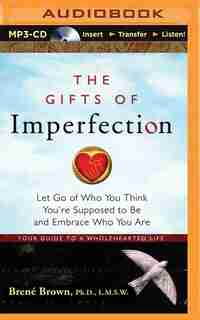 The Gifts of Imperfection: Let Go of Who You Think You're Supposed to Be and Embrace Who You Are by Brené Brown