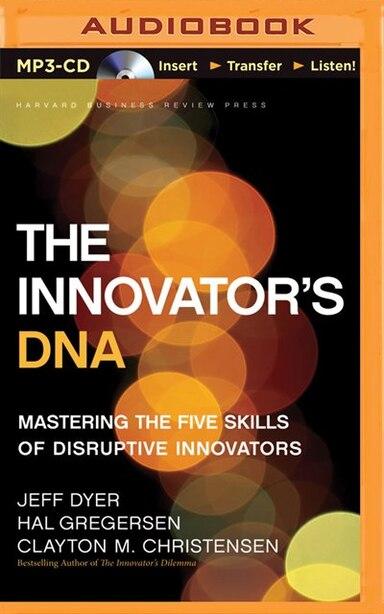 The Innovator's DNA: Mastering the Five Skills of Disruptive Innovators de Jeff Dyer