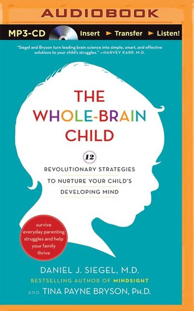 The Whole-Brain Child: 12 Revolutionary Strategies To Nurture Your Child's Developing Mind by Daniel J. Siegel