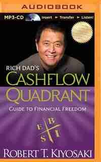 Rich Dad's Cashflow Quadrant: Guide to Financial Freedom by Robert T. Kiyosaki
