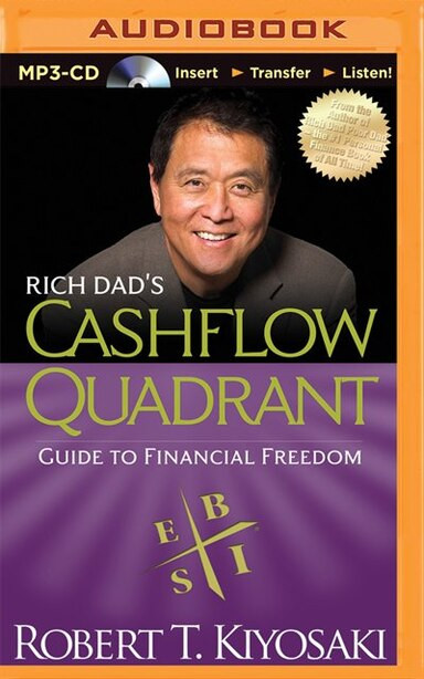 Rich Dad's Cashflow Quadrant: Guide to Financial Freedom by Robert T. Kiyosaki