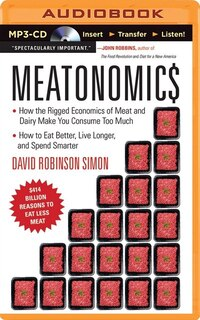 Meatonomics: How the Rigged Economics of Meat and Dairy Make You Consume Too Much-and How to Eat…
