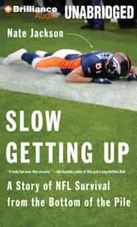 Slow Getting Up: A Story of NFL Survival from the Bottom of the Pile by Nate Jackson