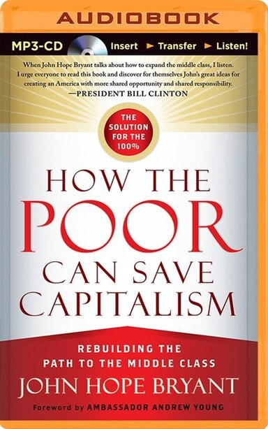 How the Poor Can Save Capitalism: Rebuilding the Path to the Middle Class by John Hope Bryant